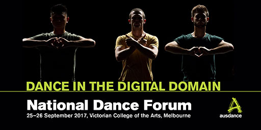 Dance in the digital domain. National Dance Forum, 25–26 September 2017, Victorian College of the Arts, Melbourne