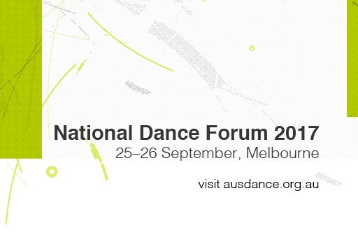 National Dance Forum 2017, 25-26 September, Melbourne. visit ausdance.org.au